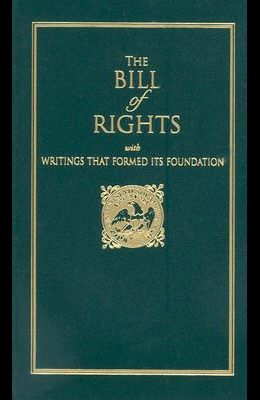 The Bill of Rights: With Writings That Formed Its Foundation