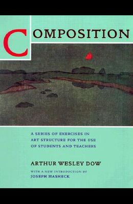 Composition: A Series of Exercises in Art Structure for the Use of Students and Teachers