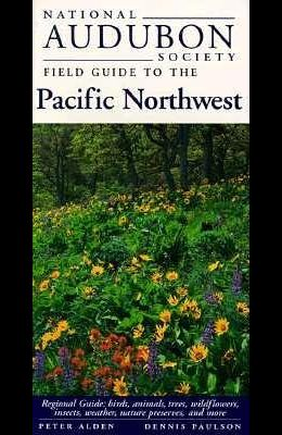 National Audubon Society Field Guide to the Pacific Northwest: Regional Guide: Birds, Animals, Trees, Wildflowers, Insects, Weather, Nature Pre Serves
