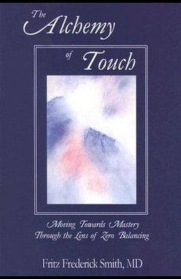 The Alchemy of Touch: Moving Towards Mastery Through the Lens of Zero Balancing
