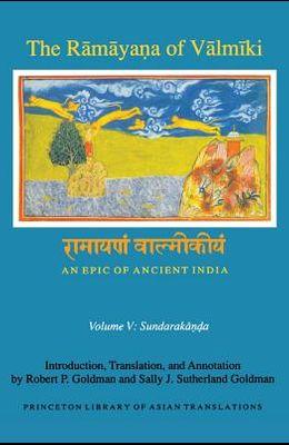 The Rāmāyaṇa of Vālmīki: An Epic of Ancient India, Volume V: Sundarakāṇḍa