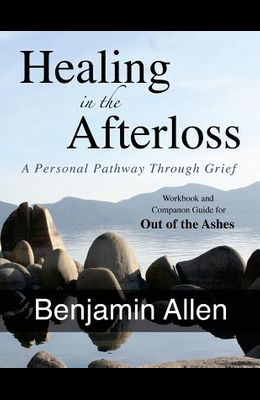 Healing in the Afterloss: A Personal Pathway through Grief
