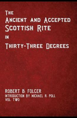 The Ancient and Accepted Scottish Rite in Thirty-Three Degrees - Vol. Two
