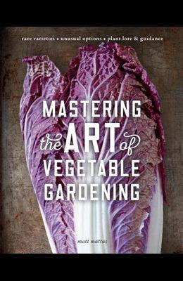 Mastering the Art of Vegetable Gardening: Rare Varieties - Unusual Options - Plant Lore & Guidance
