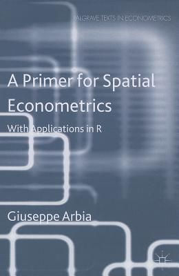 A Primer for Spatial Econometrics: With Applications in R