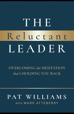The Reluctant Leader: Overcoming the Hesitation That's Holding You Back