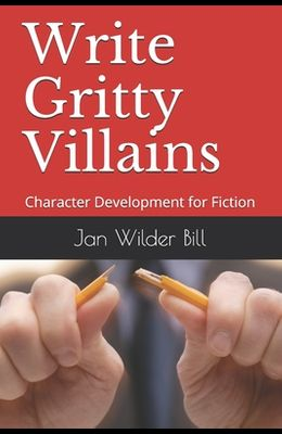 Write Gritty Villains: Character Development for Fiction