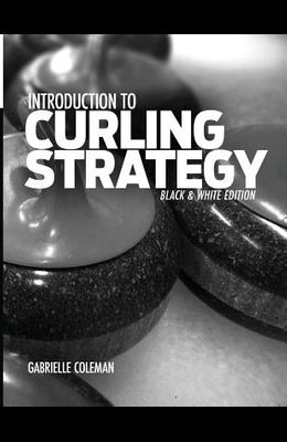 Introduction to Curling Strategy: Black & White Edition