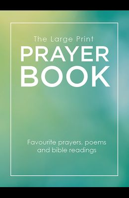 The Large Print Prayer Book: Favourite prayers, poems and bible readings