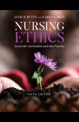 Nursing Ethics: Across the Curriculum and Into Practice: Across the Curriculum and Into Practice