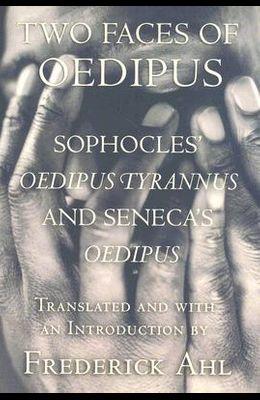 Two Faces of Oedipus: Sophocles' oedipus Tyrannus and Seneca's oedipus