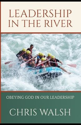 Leadership In The River: Obeying God In Our Leadership