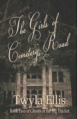 The Girls of Cemetery Road: Book Two of Ghosts of the Big Thicket