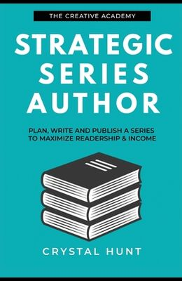 Strategic Series Author: Plan, write and publish a series to maximize readership & income
