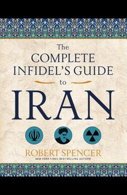The Complete Infidel's Guide to Iran