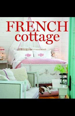 French Cottage: French-Style Homes and Shops for Inspiration