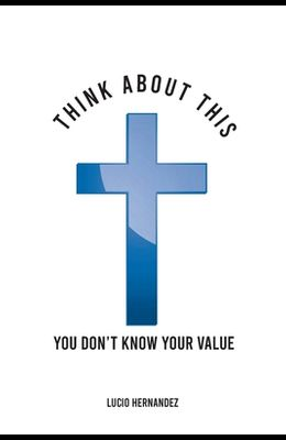 Think about this: You don't know your value