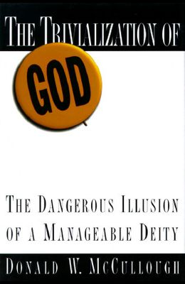 The Trivialization of God: The Dangerous Illusion of a Manageable Deity