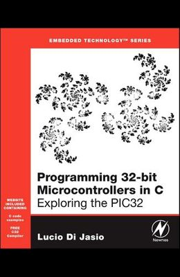 Programming 32-Bit Microcontrollers in C: Exploring the Pic32 [With CDROM]