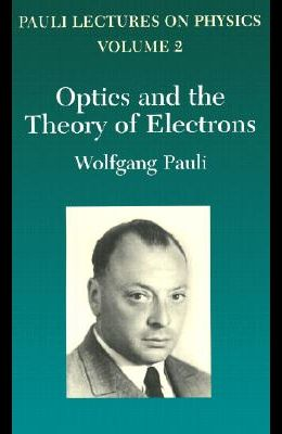 Optics and the Theory of Electrons, Volume 2: Volume 2 of Pauli Lectures on Physics