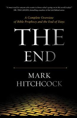 The End: A Complete Overview of Bible Prophecy and the End of Days