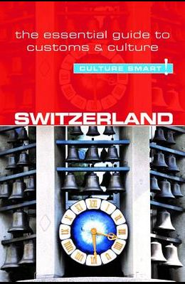 Switzerland - Culture Smart!, Volume 70: The Essential Guide to Customs & Culture