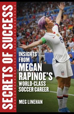 Secrets of Success: Insights from Megan Rapinoe's World-Class Soccer Career