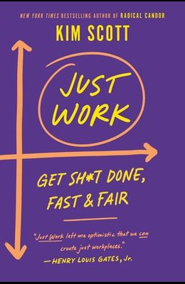 Just Work: How to Root Out Bias, Prejudice, and Bullying to Build a Kick-Ass Culture of Inclusivity