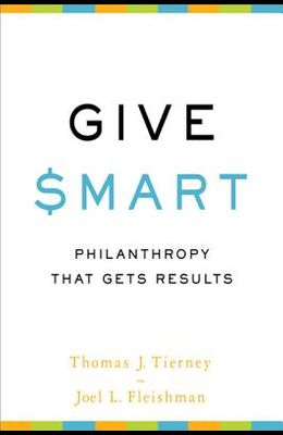 Give Smart: Philanthropy That Gets Results
