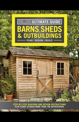Ultimate Guide: Barns, Sheds & Outbuildings, Updated 4th Edition: Step-By-Step Building and Design Instructions Plus Plans to Build More Than 100 Outb