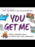 You Get Me: Simple, Romantic Ways to Speak the 5 Love Languages