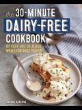 The 30-Minute Dairy Free Cookbook: 101 Easy and Delicious Meals for Busy People
