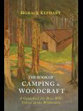 The Book of Camping & Woodcraft: A Guidebook For Those Who Travel In The Wilderness