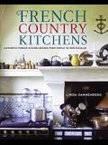 French Country Kitchens: Authentic French Kitchen Design from Simple to Spectacular