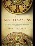 The Anglo-Saxons: The Making of England: 410 - 1066