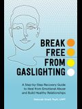 Gaslighting: A Step-By-Step Recovery Guide to Heal from Emotional Abuse and Build Healthy Relationships