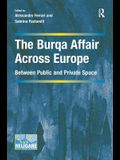 The Burqa Affair Across Europe: Between Public and Private Space
