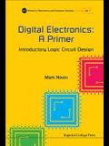 Digital Electronics: A Primer: Introductory Logic Circuit Design