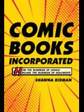 Comic Books Incorporated: How the Business of Comics Became the Business of Hollywood