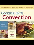 Cooking with Convection: Everything You Need to Know to Get the Most from Your Convection Oven: A Cookbook