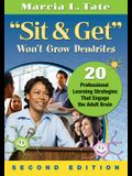 Sit & Get Won't Grow Dendrites: 20 Professional Learning Strategies That Engage the Adult Brain