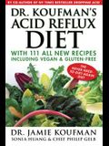 Dr. Koufman's Acid Reflux Diet: With 111 All New Recipes Including Vegan & Gluten-Free: The Never-Need-To-Diet-Again Diet