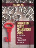 Implementing Positive Organizational Change: A Strategic Project Management Approach