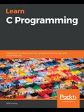 Learn C Programming: A beginner's guide to learning C programming the easy and disciplined way