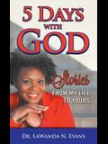 Five Days With God: Stories From My Life to Yours