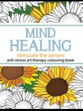 Mind Healing Anti-Stress Art Therapy Colouring Book: Stimulate the Senses