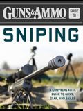 Guns & Ammo Guide to Sniping: A Comprehensive Guide to Guns, Gear, and Skills