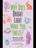 Why Does Bright Light Make You Sneeze?: Over 150 Curious Questions and Intriguing Answers