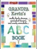 Grandpa Kevin's... ABC Book: really Kinda Strange, Somewhat Bizarre, and Overly Unrealistic...