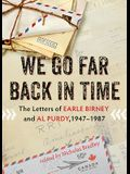We Go Far Back in Time: The Letters of Earle Birney and Al Purdy, 1947-1987